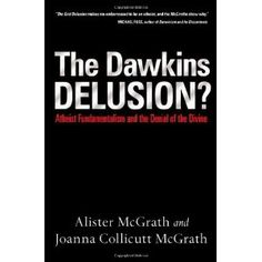 The Dawkins Delusion?: Atheist Fundamentalism and theDenial of the Divine
