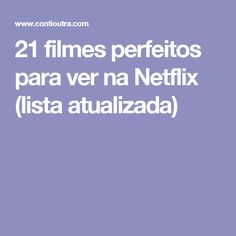 21 filmes perfeitos para ver na Netflix (lista atualizada)