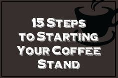 """An excellent article on """"How To Start Your Coffee Stand Business!"""""""