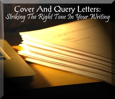 Query Letters and Cover Letters: Striking the right tone - Writer's Relief