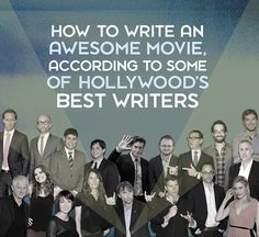 How To Write An Awesome Movie, according to some of Hollywood's Best Writers.