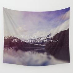 The Planet is Fine Wall Tapestry. #photography #digital #other #color #digital-manipulation #nature #typography #humor #carlin #people #planet #eco #environment #comedy #comedian #wild #wilderness #northwest #pacific-northwest #forest