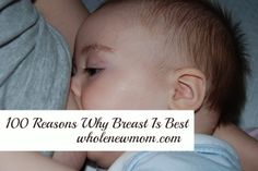 There's some buzz in the whole foodie community that if mom isn't getting good enough nutrition, then maybe breastfeeding isn't the best way to go. I completely disagree. Here are 100 reasons why breastfeeding your baby is the best decision to make–if at all possible.
