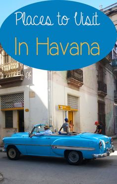 The best places to visit in Havana, Cuba.