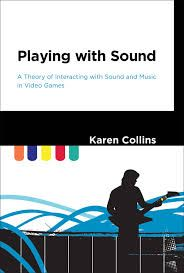 Collins, K. (2013). Playing with Sound : A Theory of Interacting with Sound and Music in Video Games. Cambridge, MA, USA: MIT Press. http://site.ebrary.com/lib/saesg/reader.action?docID=10645965
