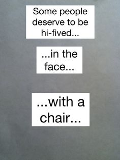 Funny iPhone Wallpaper: Some people deserve to be hi-fived...in the face...with a chair