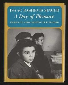 A Day of Pleasure: Stories of a Boy Growing Up in Warsaw Nobel Literature, Isaac Bashevis Singer, Nobel Prize Winners, Central And Eastern Europe, Beautiful Stories, Warsaw, Growing Up, Books To Read, Writer