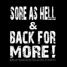Sore as hell and back for more! YESSS!!!!