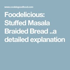 Foodelicious: Stuffed Masala Braided Bread ..a detailed explanation