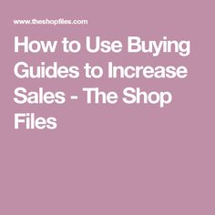 How to Use Buying Guides to Increase Sales - The Shop Files