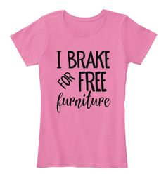 I BRAKE FOR FREE FURNITURE