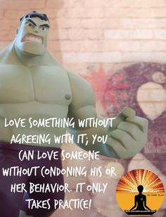 #Love something without agreeing with it; you can love #someone without condoning his or her behavior.