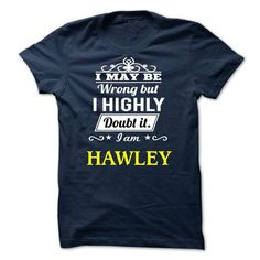 HAWLEY - I may be Team - #funny tshirts #cool hoodies for men. GET => https://www.sunfrog.com/Valentines/HAWLEY--I-may-be-Team.html?id=60505