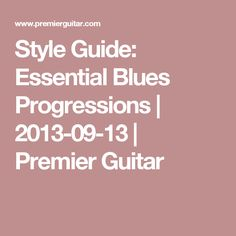 Style Guide: Essential Blues Progressions | 2013-09-13 | Premier Guitar