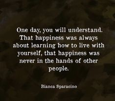 Happines is always learning to live with Poem Quotes, Faith Quotes, Happy Quotes, Great Quotes, Quotes To Live By, Motivational Quotes, Life Quotes, Inspirational Quotes, Funny Encouragement Quotes