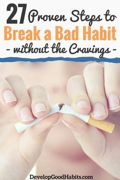 Know how to break a bad habit? Quitting a habit can be broken down into a simple process with four phases and 27 steps. Learn how to change any bad habit with minimal cravings.