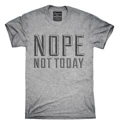 Nope Not Today T-Shirts, Hoodies, Tank Tops