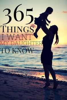 365 Things I want my daughter to know. A gorgeous and touching list of love letters, quotes and words of wisdom for her daughter. Sweet advise for my little girl and any daughter!