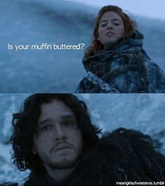Ygritte why are you such a skeeze?