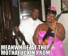 Aww shit the mothafuckin PROM