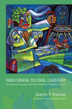 Transforming Pastoral Leadership (Reimagining Congregational Relationships for Changing Contexts; BY Quentin P. Kinnison; FOREWORD BY Mark Lau Branson, Ed.D.; Imprint: Pickwick Publications). For many congregations, change creates discomfort. Pastoral leaders are often expected to be experts who manage and control realities beyond their expertise, experience, and ability. That expectation, a product of modern approaches to leadership, views the pastor as responsible for maintaining the…