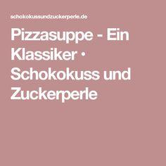 Pizzasuppe - Ein Klassiker • Schokokuss und Zuckerperle