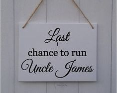 Last Chance to Run Uncle | Personalised | Wooden | Sign | Plaque | Wedding | Prop | Page Boy | Ring Bearer | Flower Girl | Bridesmaid |Bride