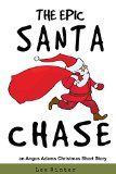 Free Kindle Book -  [Children's eBooks][Free] The Epic Santa Chase: An Angus Adams Christmas Short Story
