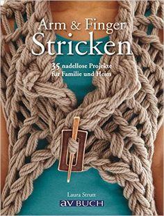 Arm & Finger Stricken: 35 nadellose Projekte für Familie und Heim: Amazon.de: Laura Strutt: Bücher