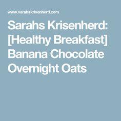 Sarahs Krisenherd: [Healthy Breakfast] Banana Chocolate Overnight Oats