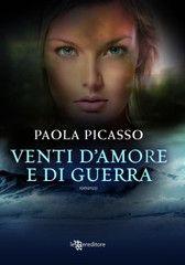 Venti d'amore e di guerra - Paola Picasso