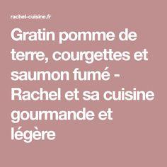 Gratin pomme de terre, courgettes et saumon fumé - Rachel et sa cuisine gourmande et légère