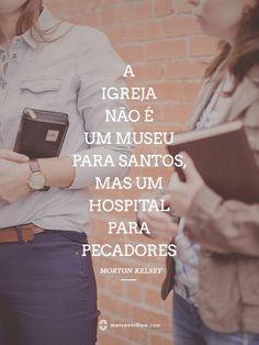 a igreja não é um museu para santos, mas um hospital para pecadores.  - morton kelsey