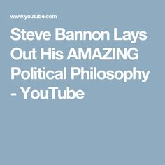 Steve Bannon Lays Out His AMAZING Political Philosophy - YouTube