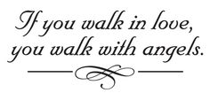 If you walk in love, you walk with angels