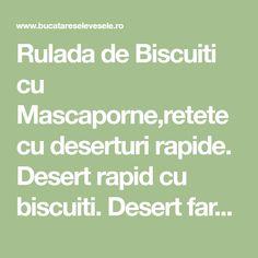 Rulada de Biscuiti cu Mascaporne,retete cu deserturi rapide. Desert rapid cu biscuiti. Desert fara coacere. Prajitura fara coacere. Salam de biscuiti umplut. Rulada de biscuiti. Kiwi