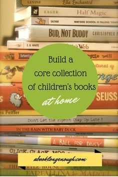Essential children's chapter and picture books, for building your core home collection. Recommended by a children's librarian at http://abooklongenough.com.