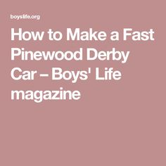 How to Make a Fast Pinewood Derby Car – Boys' Life magazine