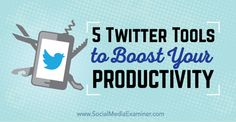 5 Twitter Tools to Boost Your Productivity