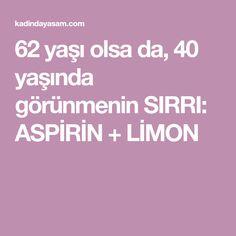 62 yaşı olsa da, 40 yaşında görünmenin SIRRI: ASPİRİN + LİMON