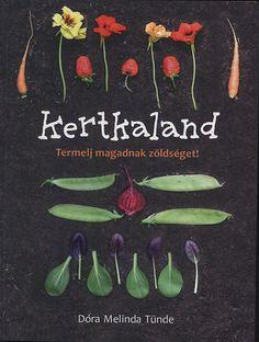 Dóra Melinda Tünde: Kertkaland - Termelj magadnak zöldséget!