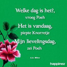 Wat voor dag is het? , vroeg Poeh Het is vandaag, piept Knorretje Mijn lievelingsdag, zei Poeh.