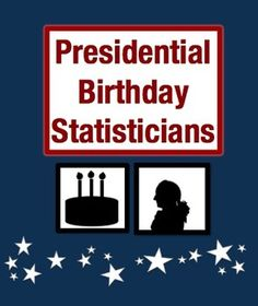 Presidential Birthday Statisticians: Analyze and Interpret Data (Grades 3-5) Students analyze birth dates of past presidents, make tables, a pie chart, a bar graph, calculate mean, median, mode and range, and finally present their interesting findings on a poster. $