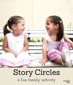 Story Circles: Take turns telling part of a (crazy) story & end on a cliff hanger. Each person gest 1 minute.