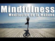 Meditación Relajación Guiada Mindfulness para Empezar el Día - MEDITACIÓN DE LA MAÑANA - YouTube