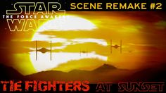 "STAR WARS: ""THE FORCE AWAKENS"" REMAKE#2: TIE FIGHTERS AT SUNSET"