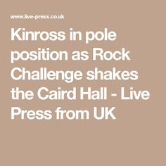 Kinross in pole position as Rock Challenge shakes the Caird Hall - Live Press from UK