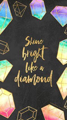 Shine Bright Like A Diamond - IPhone Wallpaper/Background. Diamond Wallpaper, Screen Wallpaper, Cool Wallpaper, Mobile Wallpaper, Wallpaper Quotes, Cute Backgrounds, Cute Wallpapers, Wallpaper Backgrounds, Iphone Wallpaper