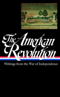 The American Revolution: Writings from the War of Independence 1775-1783 by John H. Rhodehamel http://www.amazon.com/dp/B009OEAT8Q/ref=cm_sw_r_pi_dp_9NA4vb0A43D43
