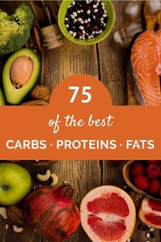Here are 75 great food suggestions that are rich in healthy carbs, protein, and fat.